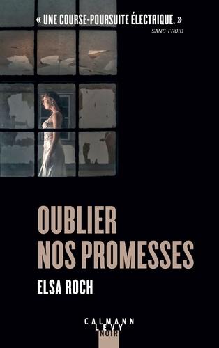 Oublier nos promesses / Elsa Roch | Roch, Elsa. Auteur