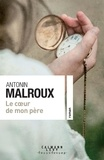 Antonin Malroux - Le coeur de mon père.