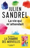 Julien Sandrel - La vie qui m'attendait.