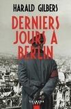Derniers jours à Berlin / Harald Gilbers | Gilbers, Harald. Auteur