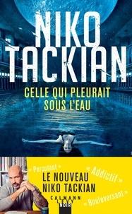Niko Tackian - Celle qui pleurait sous l'eau.