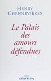 Henry Chennevières - Le palais des amours défendues.