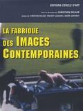 La fabrique des images contemporaines / sous la dir. de Christian Delage,  |