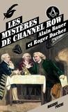 Alain Bauer et Roger Dachez - Les mystères de Channel Row.
