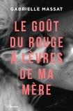 Gabrielle Massat - Le goût du rouge à lèvres de ma mère.