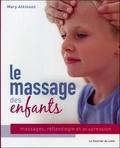 Mary Atkinson - Le massage des enfants - Massage, réflexologie et acupression pour les enfants de 4 à 12 ans.