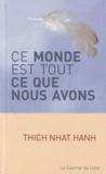 Thich Nhat Hanh - Ce monde est tout ce que nous avons.