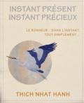 Thich Nhat Hanh - Instant présent instant précieux - Le bonheur... dans l'instant, tout simplement....