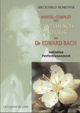 Mechthild Scheffer - Manuel complet des quintessences florales du Dr Edward Bach - Initiation, perfectionnement.