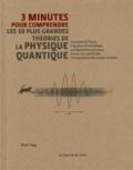 Brian Clegg - 3 minutes pour comprendre les 50 plus grandes théories de la physique quantique.