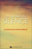 Thich Nhat Hanh - Les bienfaits du silence - Se ressourcer dans un monde assourdissant.