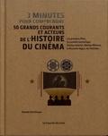 3 minutes pour comprendre 50 grands courants et acteurs de l'histoire du cinéma / Pamela Hutchinson |