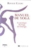 Roger Clerc - Manuel de yoga - La pratique du Yoga de l'énergie.