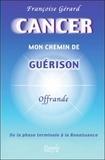 """Françoise Gérard - Cancer, mon chemin de guérison - De la phase terminale à la Renaissance, """"Offrande""""."""