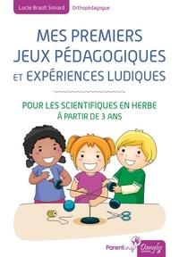 Lucie Brault Simard - Mes premiers jeux pédagogiques et expériences ludiques - Pour les scientifiques en herbe à partir de 3 ans.