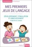 Lucie Brault Simard - Mes premiers jeux de langage - Développement, stimulation et enrichissement à partir de 18 mois.
