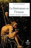 Laurent Zimmermann - La littérature et l'ivresse - Rabelais, Baudelaire, Apollinaire.