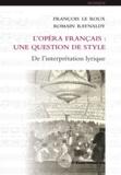 François Le Roux et Romain Raynaldy - L'opéra français : une question de style - De l'interprétation lyrique.
