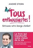 André Stern - Tous enthousiastes ! - Retrouvez votre énergie d'enfant Le livre qui transforme votre vision de la vie.