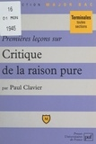 Paul Clavier et Pascal Gauchon - Premières leçons sur Critique de la raison pure, de Kant.