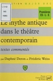 Daphné Deron et Frédéric Weiss - Le mythe antique dans le théâtre contemporain - Textes commentés.