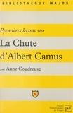 """Anne Coudreuse et Eric Cobast - Premières leçons sur """"La Chute"""" d'Albert Camus."""