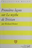 Richard Robert et Eric Cobast - Premières leçons sur Le mythe de Tristan.