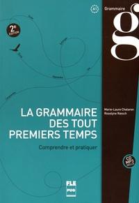 Marie-Laure Chalaron et Roselyne Roesch - La grammaire des tout premiers temps - Comprendre et pratiquer, à partir du niveau A1. 1 CD audio MP3