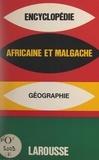 Collectif et  Larousse - Encyclopédie africaine et malgache - Géographie.