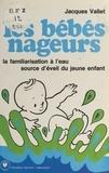 Jacques Vallet et F. Barillot - Les bébés nageurs - La familiarisation à l'eau, source d'éveil du bébé.