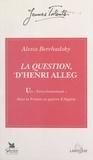 Alexis Berchadsky et Marc Michel - La Question, d'Henri Alleg - Un livre-événement dans la France en guerre d'Algérie : juin 1957-juin 1958.