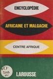 Larousse - Encyclopédie africaine et malgache - République Centrafricaine.