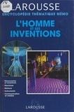 Larousse et Patrice Maubourguet - L'homme et ses inventions - Découvertes et inventions, machines, moteurs, instruments, communication et médias.