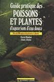 Patrick Mioulane et Claude Zelinsky - Guide pratique des poissons et plantes d'aquarium d'eau douce.