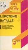 Gérard Durozoi et Georges Décote - L'érotisme, de Bataille - Analyse critique.