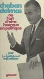 Jean-Claude Guillebaud et Pierre Veilletet - Chaban-Delmas - Ou L'art d'être heureux en politique.