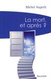 Michel Aupetit - La mort, et après ? - Un prêtre médecin témoigne et répond aux interrogations.