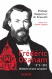 Philippe Charpentier de Beauvillé - Frédéric Ozanam - 1813-1853, histoire d'une vocation.