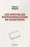 Thierry Magnin - Les nouvelles biotechnologies en questions.