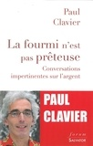 Paul Clavier - La fourmi n'est pas prêteuse - Conversations impertinentes sur l'argent.