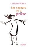 Catherine Aubin - Les saveurs de la prière.