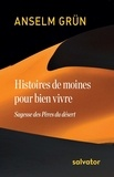 Anselm Grün - Histoires de moines pour bien vivre - Sagesse des Pères du désert.