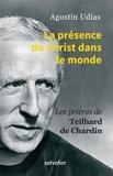 Agustin Udias - La présence du Christ dans le monde - Prières de Teilhard de Chardin.