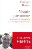 Philippe Henne - Mourir par amour - L'imitation de Jésus-Christ de Saint-Ignace d'Antioche.
