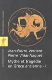 Jean-Pierre Vernant et Pierre Vidal-Naquet - Mythe et tragédie en Grèce ancienne - Tome 1.