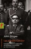 John Dinges - Les années Condor - Comment Pinochet et ses alliés ont propagé le terrorisme sur trois continents.