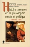 Alain Caillé et  Collectif - Histoire raisonnée de la philosophie morale et politique. - Le bonheur et l'utile.
