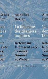 Aurélien Berlan - La fabrique des dernièrs hommes - Retour sur le présent avec Tönnies, Simmel et Weber.