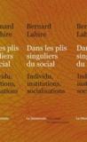 Dans les plis singuliers du social : individus, institutions, socialisations / Bernard Lahire | Lahire, Bernard (1963-....). Auteur