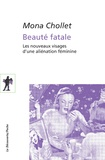 Beauté fatale : les nouveaux visages d'une aliénation féminine / Mona Chollet | Chollet, Mona (1973-....). Auteur